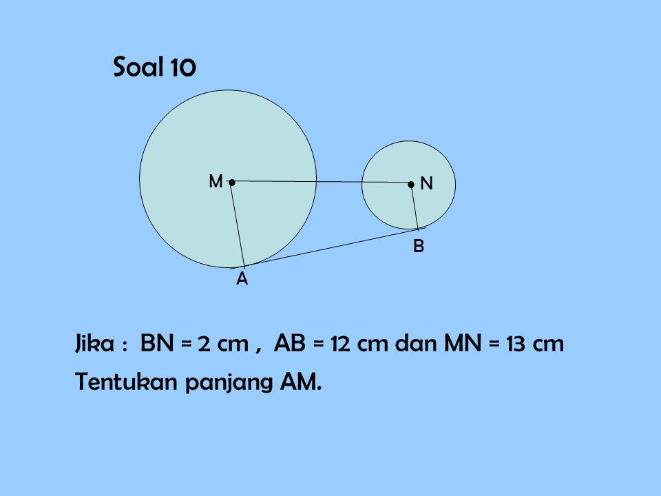 Soal 10 M   N A B Jika : BN = 2 cm, AB = 12 cm dan MN = 13 cm Tentukan panjang AM.