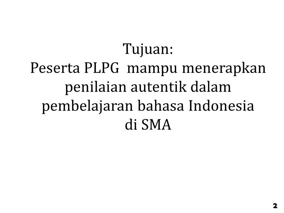 TUJUAN PEMBELAJARAN Tujuan: Peserta PLPG mampu menerapkan penilaian autentik dalam pembelajaran bahasa Indonesia di SMA 2
