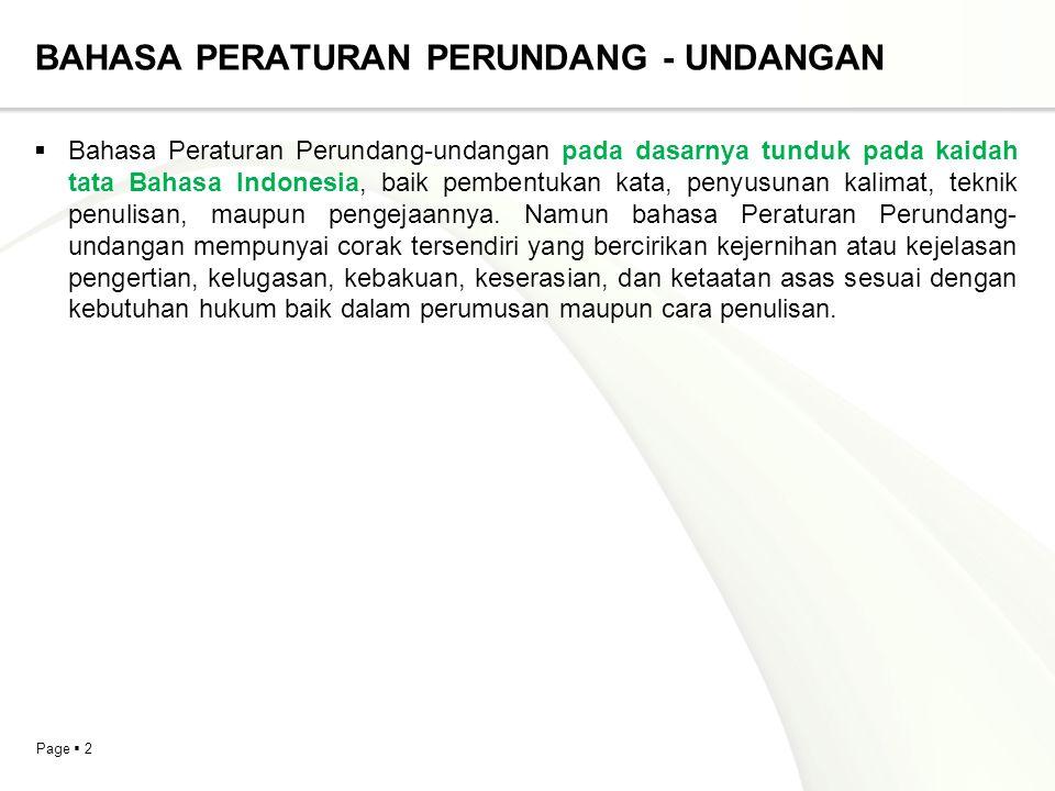 Page  2 BAHASA PERATURAN PERUNDANG - UNDANGAN  Bahasa Peraturan Perundang-undangan pada dasarnya tunduk pada kaidah tata Bahasa Indonesia, baik pembentukan kata, penyusunan kalimat, teknik penulisan, maupun pengejaannya.