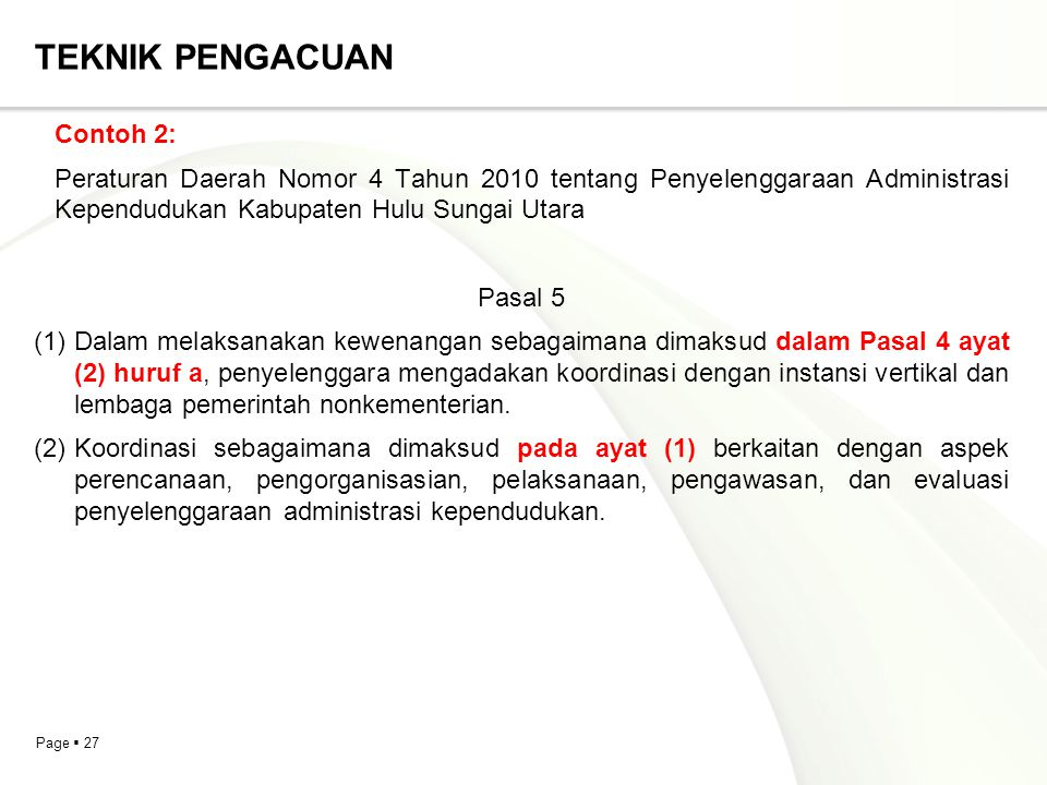 Page  27 TEKNIK PENGACUAN Contoh 2: Peraturan Daerah Nomor 4 Tahun 2010 tentang Penyelenggaraan Administrasi Kependudukan Kabupaten Hulu Sungai Utara