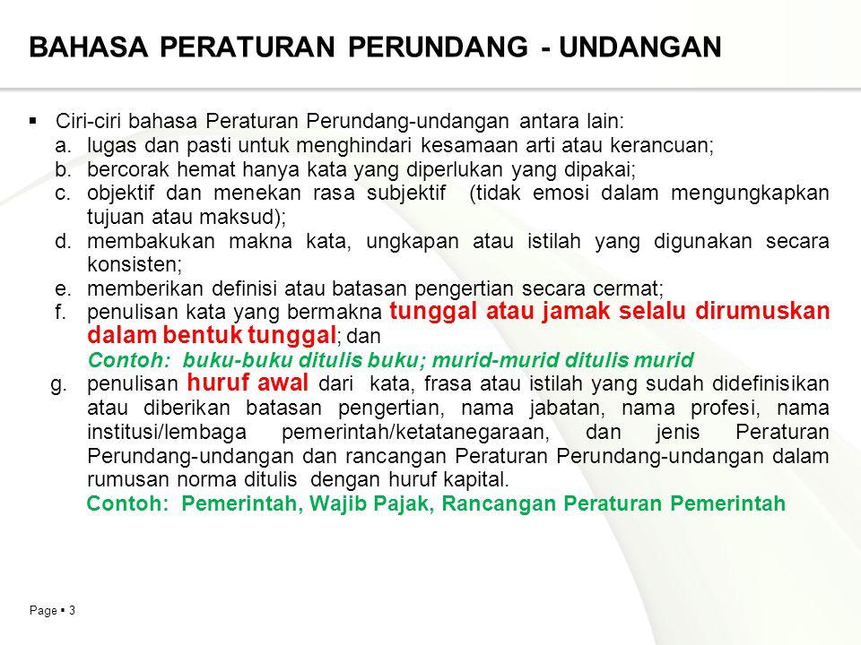 Page  3 BAHASA PERATURAN PERUNDANG - UNDANGAN  Ciri-ciri bahasa Peraturan Perundang-undangan antara lain: a. lugas dan pasti untuk menghindari kesam