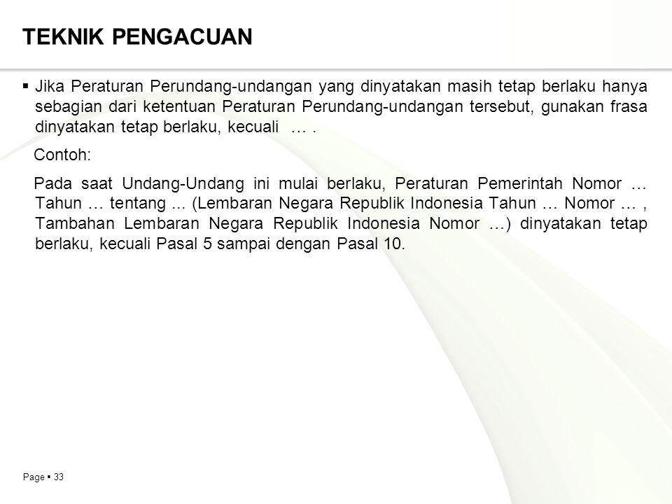 Page  33 TEKNIK PENGACUAN  Jika Peraturan Perundang-undangan yang dinyatakan masih tetap berlaku hanya sebagian dari ketentuan Peraturan Perundang-u