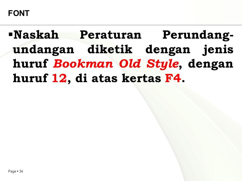 Page  34 FONT  Naskah Peraturan Perundang- undangan diketik dengan jenis huruf Bookman Old Style, dengan huruf 12, di atas kertas F4.