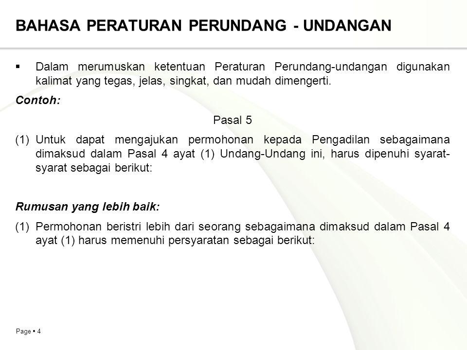Page  4 BAHASA PERATURAN PERUNDANG - UNDANGAN  Dalam merumuskan ketentuan Peraturan Perundang-undangan digunakan kalimat yang tegas, jelas, singkat, dan mudah dimengerti.