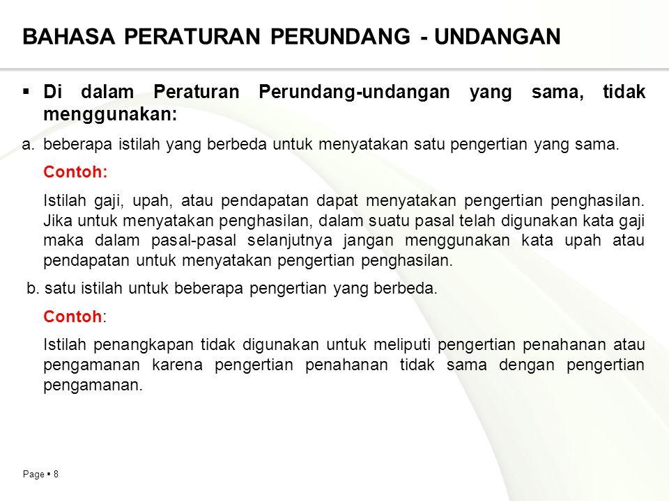 Page  8 BAHASA PERATURAN PERUNDANG - UNDANGAN  Di dalam Peraturan Perundang-undangan yang sama, tidak menggunakan: a. beberapa istilah yang berbeda