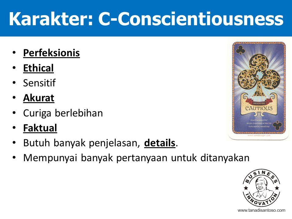 Karakter: C-Conscientiousness Perfeksionis Ethical Sensitif Akurat Curiga berlebihan Faktual Butuh banyak penjelasan, details. Mempunyai banyak pertan