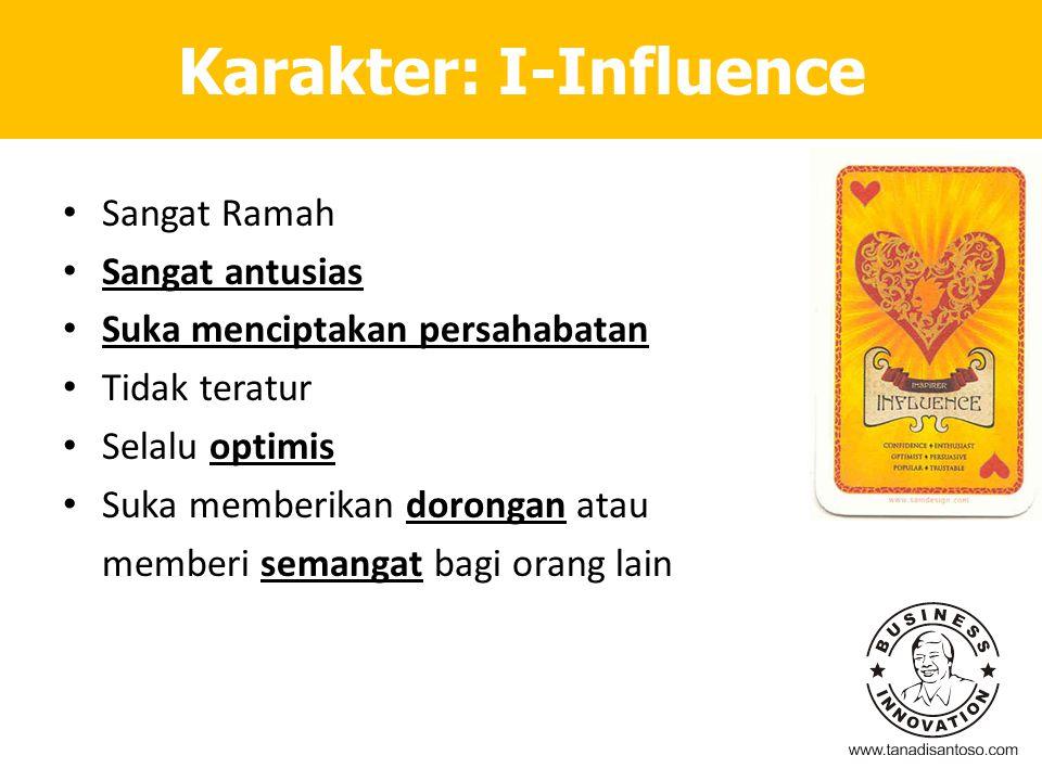 Karakter: I-Influence Sangat Ramah Sangat antusias Suka menciptakan persahabatan Tidak teratur Selalu optimis Suka memberikan dorongan atau memberi se
