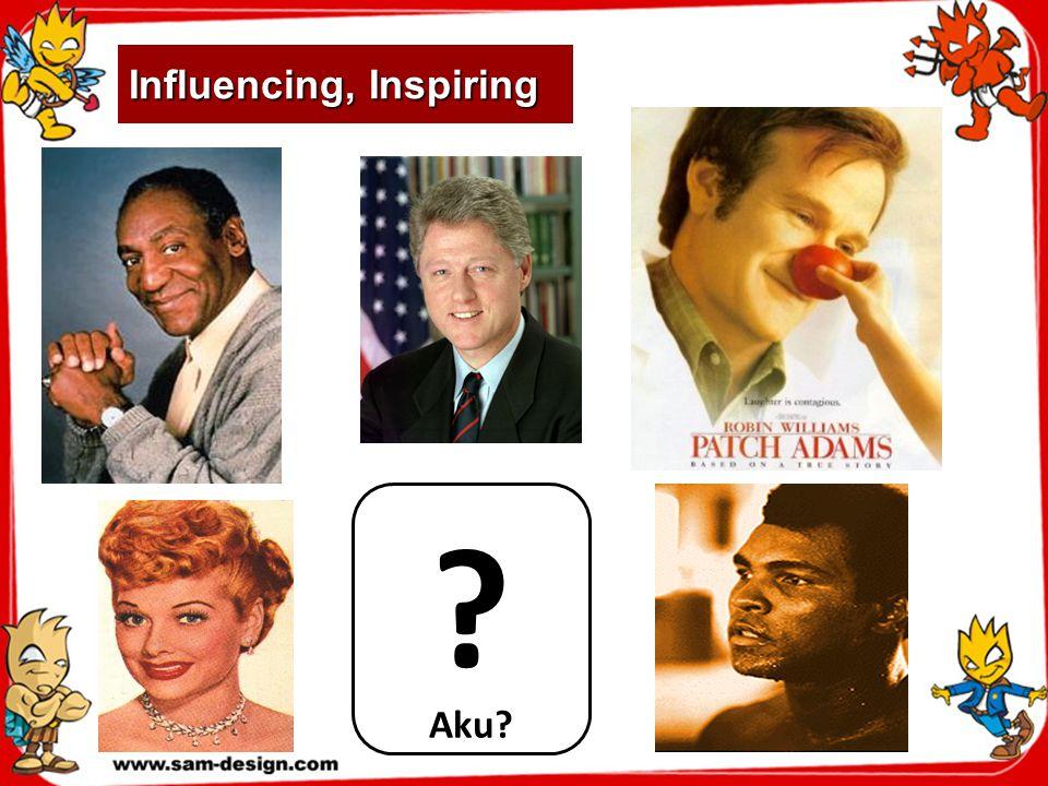 Influencing, Inspiring Aku? ?