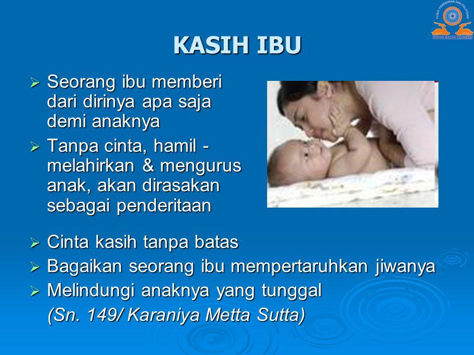 KASIH IBU  Seorang ibu memberi dari dirinya apa saja demi anaknya  Tanpa cinta, hamil - melahirkan & mengurus anak, akan dirasakan sebagai penderita