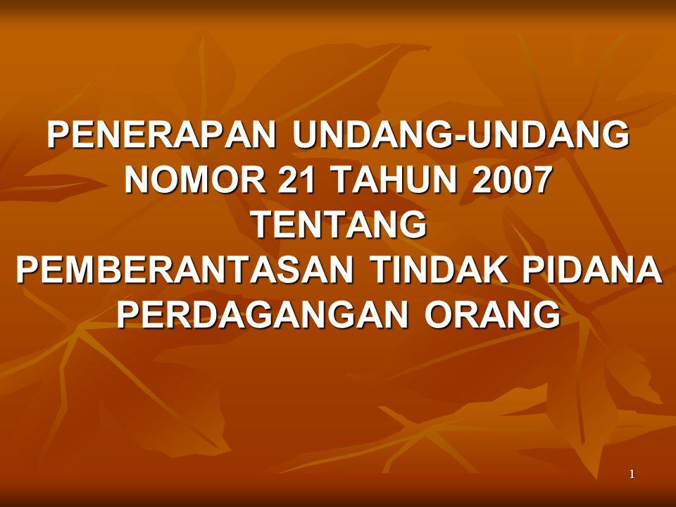 1 PENERAPAN UNDANG-UNDANG NOMOR 21 TAHUN 2007 TENTANG PEMBERANTASAN TINDAK PIDANA PERDAGANGAN ORANG