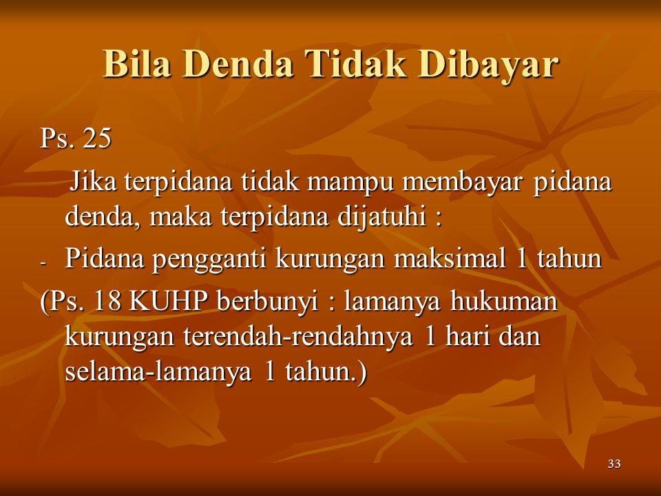 33 Bila Denda Tidak Dibayar Ps. 25 Jika terpidana tidak mampu membayar pidana denda, maka terpidana dijatuhi : Jika terpidana tidak mampu membayar pid