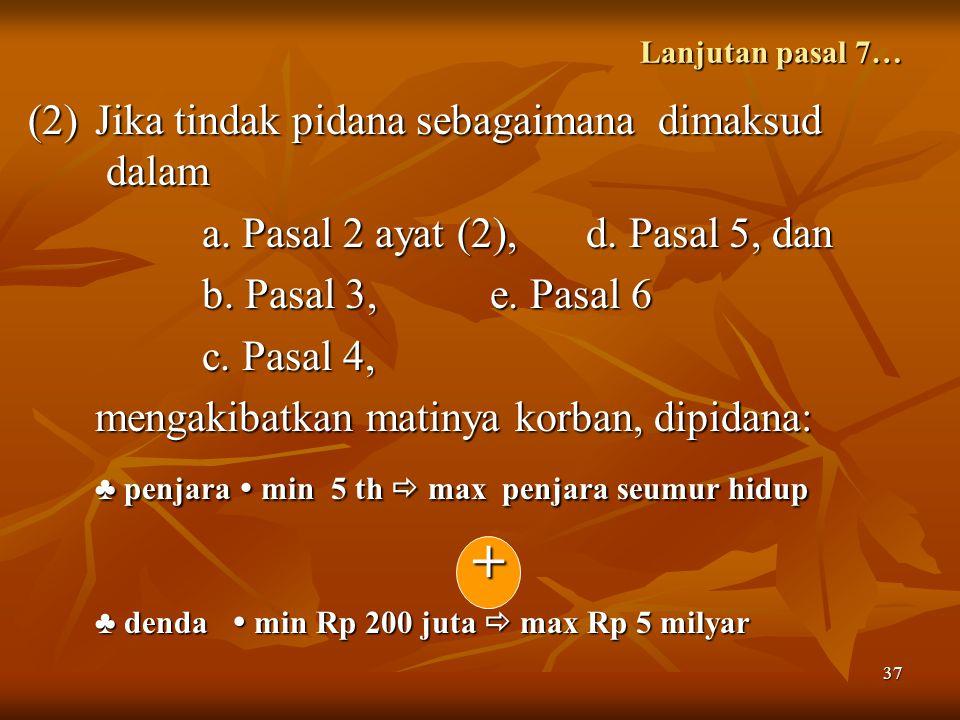 37 Lanjutan pasal 7… (2)Jika tindak pidana sebagaimana dimaksud dalam a.