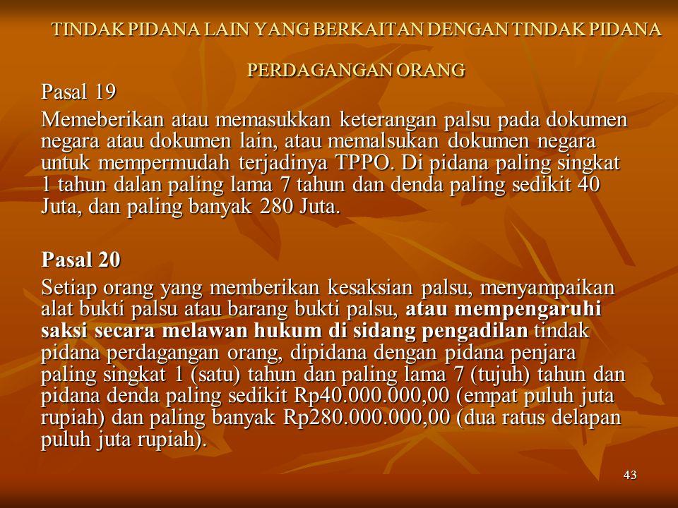 43 TINDAK PIDANA LAIN YANG BERKAITAN DENGAN TINDAK PIDANA PERDAGANGAN ORANG Pasal 19 Memeberikan atau memasukkan keterangan palsu pada dokumen negara