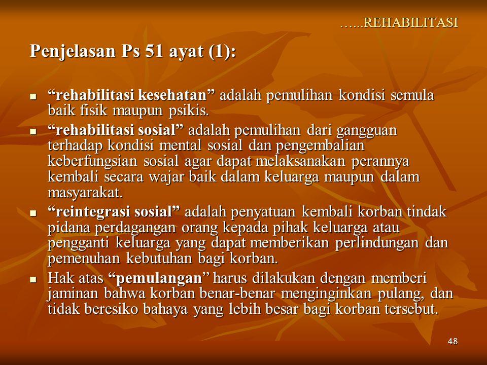 """48 …...REHABILITASI Penjelasan Ps 51 ayat (1): """"rehabilitasi kesehatan"""" adalah pemulihan kondisi semula baik fisik maupun psikis. """"rehabilitasi keseha"""