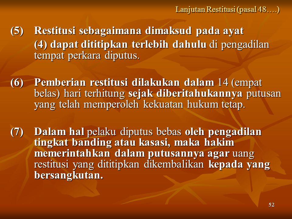 52 (5) Restitusi sebagaimana dimaksud pada ayat (4) dapat dititipkan terlebih dahulu di pengadilan tempat perkara diputus. (6) Pemberian restitusi dil