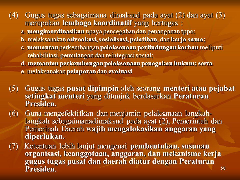 58 (4)Gugus tugas sebagaimana dimaksud pada ayat (2) dan ayat (3) merupakan lembaga koordinatif yang bertugas : a. mengkoordinasikan upaya pencegahan