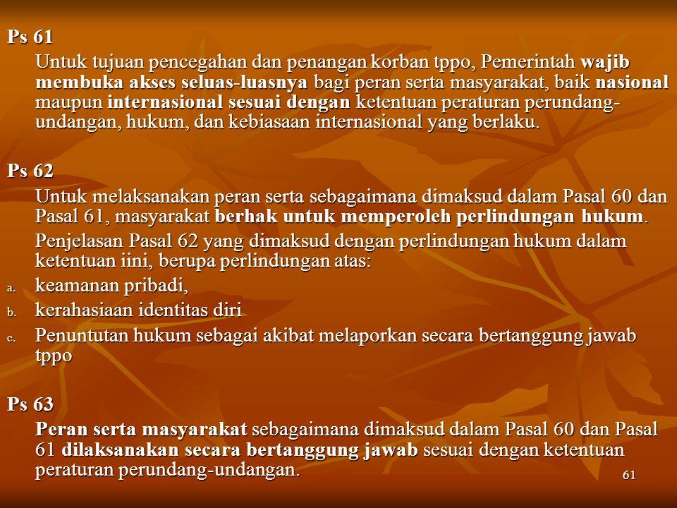 61 Ps 61 Untuk tujuan pencegahan dan penangan korban tppo, Pemerintah wajib membuka akses seluas-luasnya bagi peran serta masyarakat, baik nasional ma