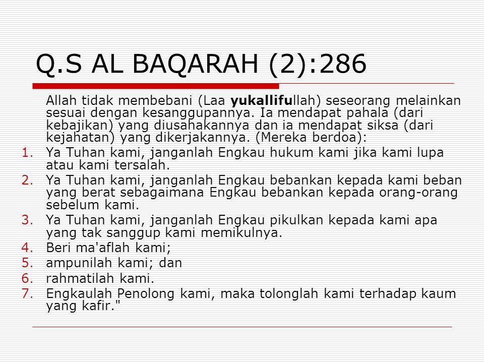 Q.S AL BAQARAH (2):286 Allah tidak membebani (Laa yukallifullah) seseorang melainkan sesuai dengan kesanggupannya. Ia mendapat pahala (dari kebajikan)