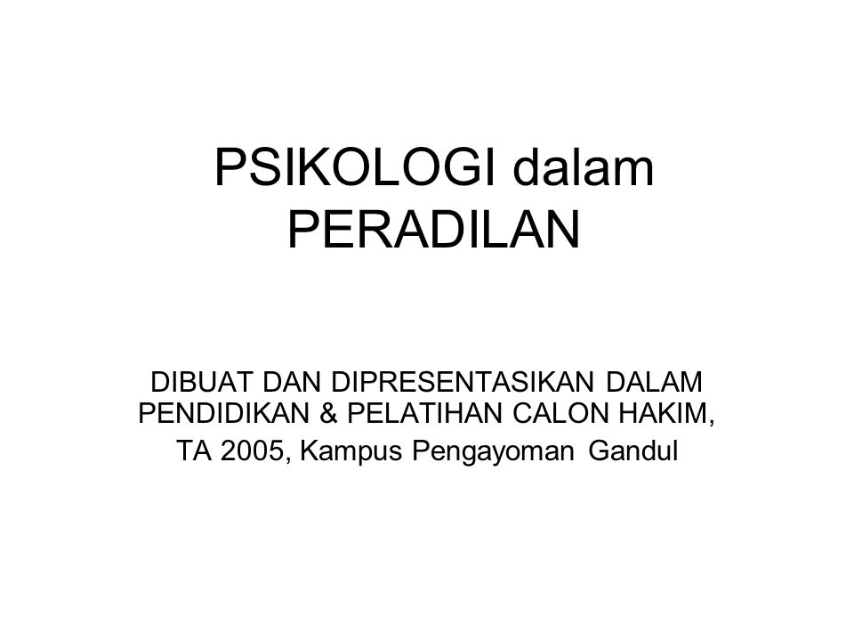 PSIKOLOGI dalam PERADILAN DIBUAT DAN DIPRESENTASIKAN DALAM PENDIDIKAN & PELATIHAN CALON HAKIM, TA 2005, Kampus Pengayoman Gandul