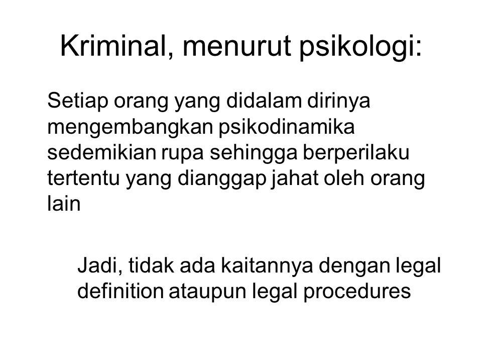 Kriminal, menurut psikologi: Setiap orang yang didalam dirinya mengembangkan psikodinamika sedemikian rupa sehingga berperilaku tertentu yang dianggap jahat oleh orang lain Jadi, tidak ada kaitannya dengan legal definition ataupun legal procedures
