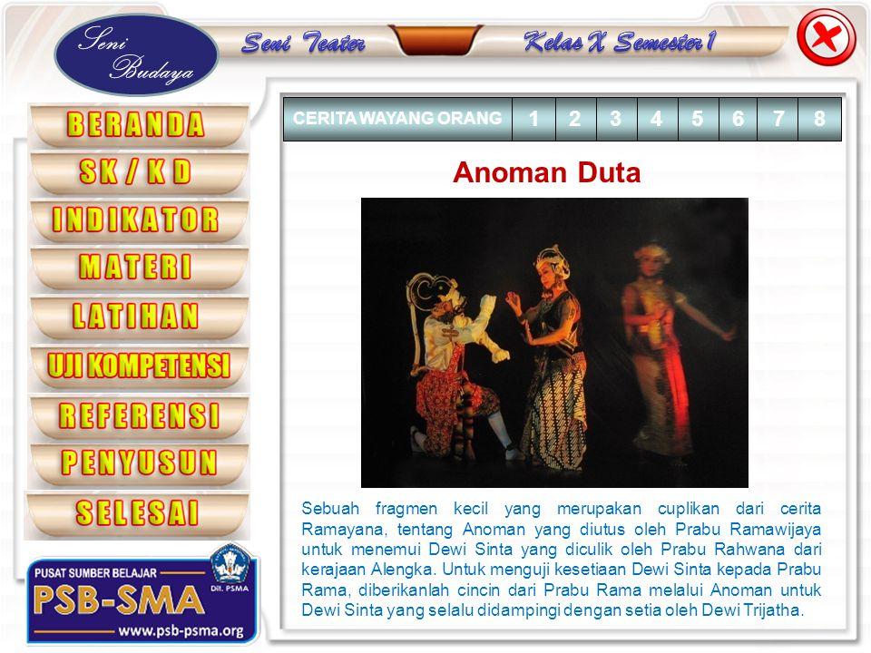 Seni Budaya Anoman Duta Sebuah fragmen kecil yang merupakan cuplikan dari cerita Ramayana, tentang Anoman yang diutus oleh Prabu Ramawijaya untuk mene