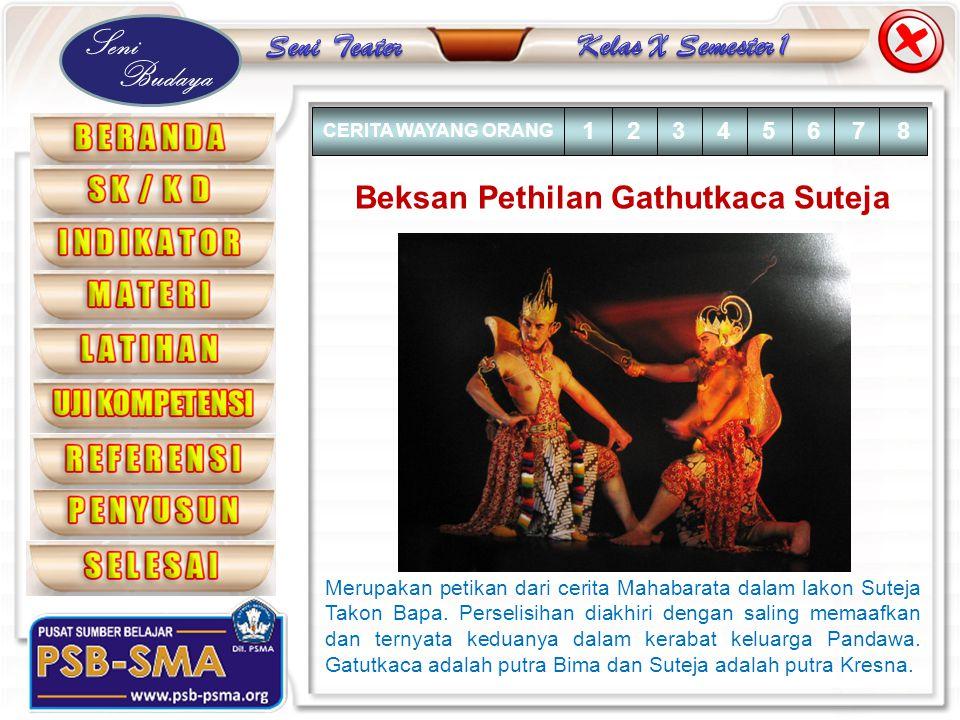 Seni Budaya Beksan Pethilan Gathutkaca Suteja Merupakan petikan dari cerita Mahabarata dalam lakon Suteja Takon Bapa. Perselisihan diakhiri dengan sal