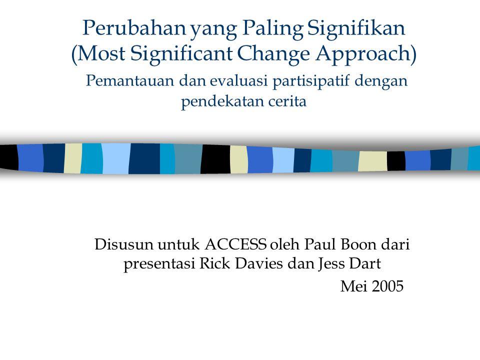 Perubahan yang Paling Signifikan (Most Significant Change Approach) Pemantauan dan evaluasi partisipatif dengan pendekatan cerita Disusun untuk ACCESS