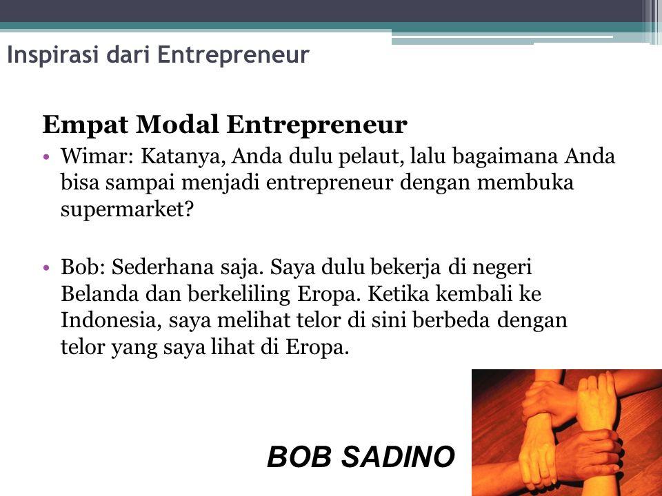Inspirasi dari Entrepreneur Empat Modal Entrepreneur Wimar: Katanya, Anda dulu pelaut, lalu bagaimana Anda bisa sampai menjadi entrepreneur dengan membuka supermarket.