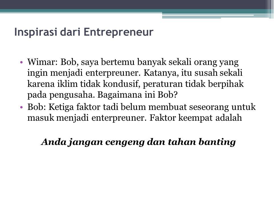 Inspirasi dari Entrepreneur Wimar: Bob, saya bertemu banyak sekali orang yang ingin menjadi enterpreuner. Katanya, itu susah sekali karena iklim tidak