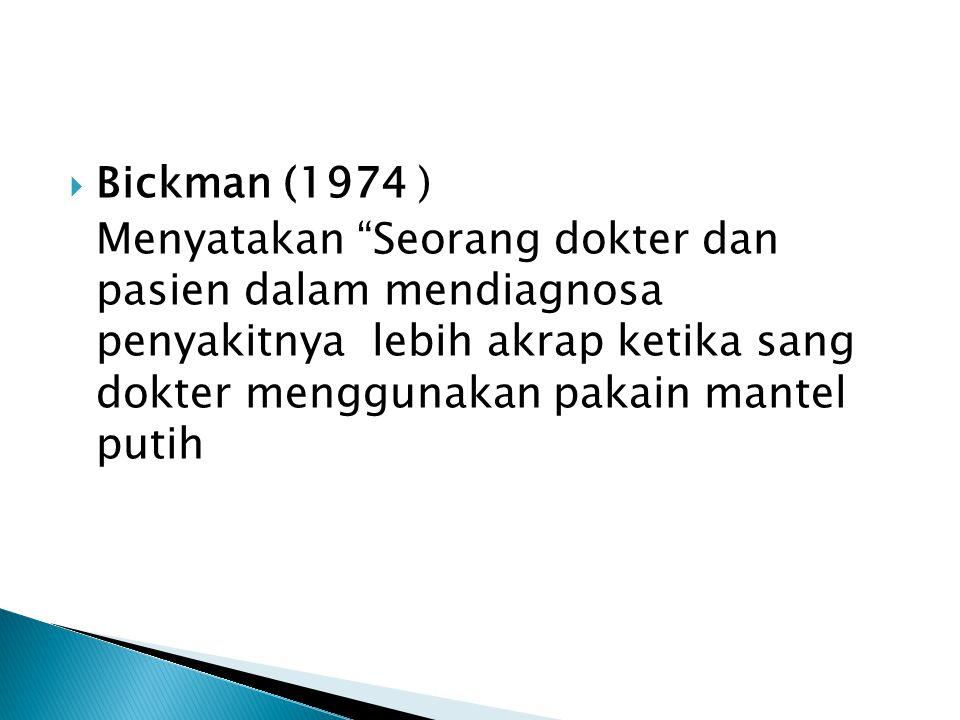  Bickman (1974 ) Menyatakan Seorang dokter dan pasien dalam mendiagnosa penyakitnya lebih akrap ketika sang dokter menggunakan pakain mantel putih