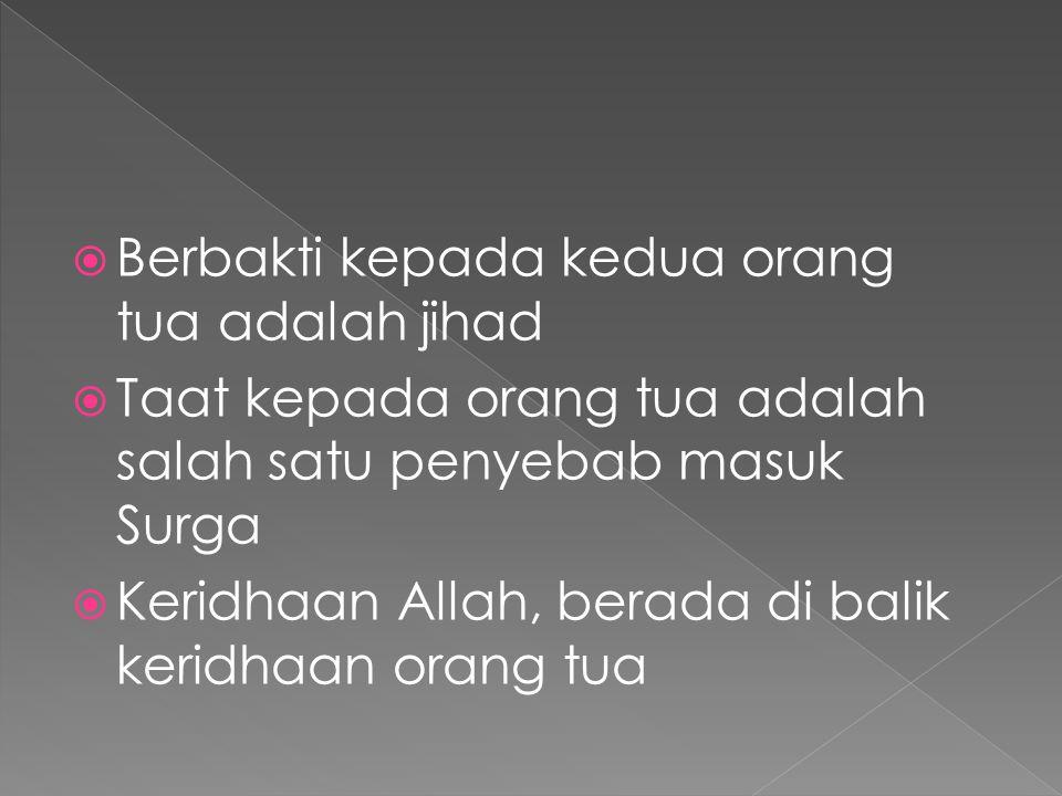  Allah 'menggandengkan' antara perintah untuk beribadah kepada-Nya, dengan perintah berbuat baik kepada orang tua  Allah memerintahkan setiap muslim