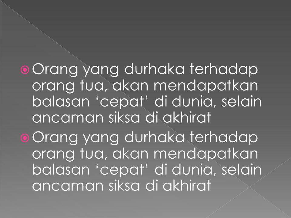  Jasa orang tua, tidak mungkin terbalas  Durhaka kepada orang tua, termasuk dosa besar yang terbesar