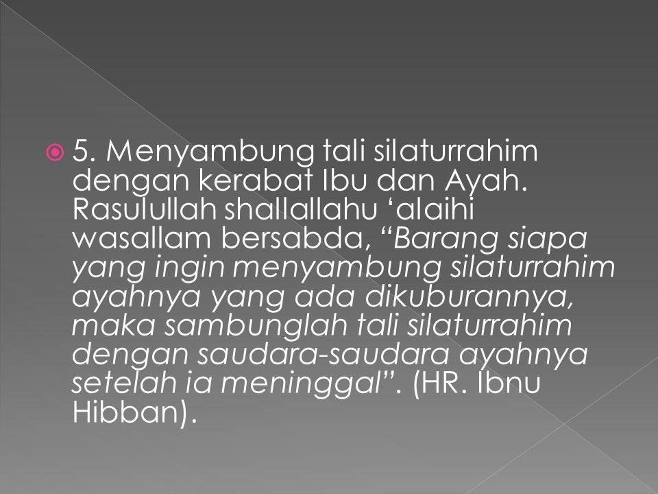 """ 4. Memuliakan teman atau sahabat dekat kedua orang tua, Rasulullah shallallahu 'alaihi wasallam pernah bersabda, """"Sesungguhnya bakti anak yang terba"""
