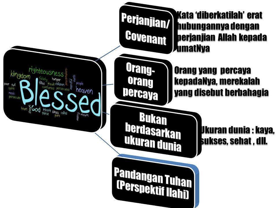 Kata 'diberkatilah' erat hubungannya dengan perjanjian Allah kepada umatNya Orang yang percaya kepadaNya, merekalah yang disebut berbahagia Ukuran dun