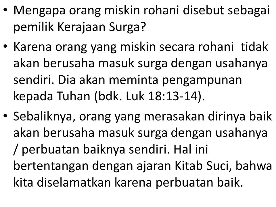 Mengapa orang miskin rohani disebut sebagai pemilik Kerajaan Surga? Karena orang yang miskin secara rohani tidak akan berusaha masuk surga dengan usah