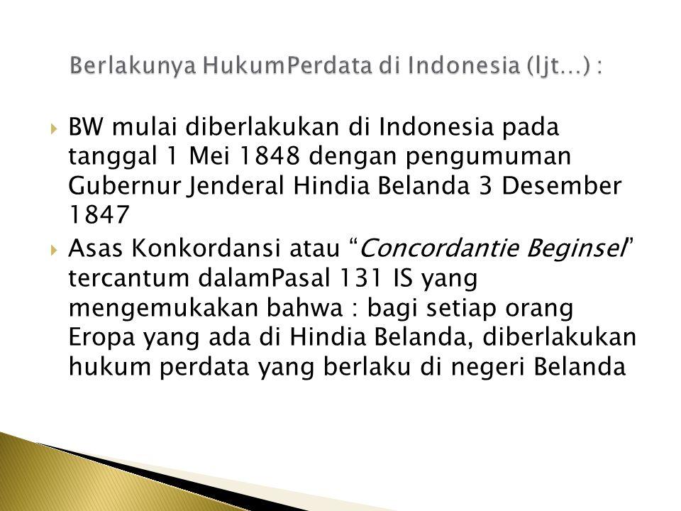  BW mulai diberlakukan di Indonesia pada tanggal 1 Mei 1848 dengan pengumuman Gubernur Jenderal Hindia Belanda 3 Desember 1847  Asas Konkordansi ata