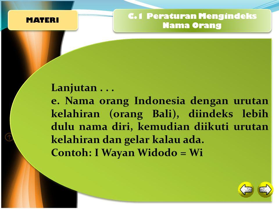 Lanjutan. e. Nama orang Indonesia dengan urutan kelahiran (orang Bali), diindeks lebih dulu nama diri, kemudian diikuti urutan kelahiran dan gelar kal