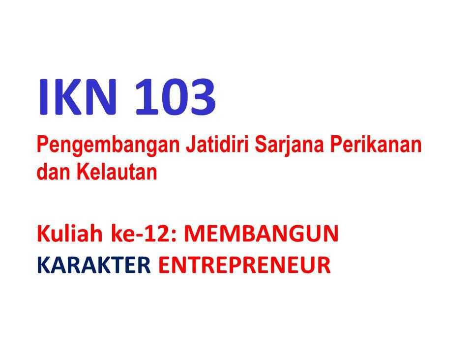 IKN 103 Pengembangan Jati Diri Sarjana Perikanan dan Kelautan MEMBANGUN KARAKTER ENTREPRENEUR @Tim – FPIK IPB, 2012 DAFTAR PUSTAKA Waringin, T.D.
