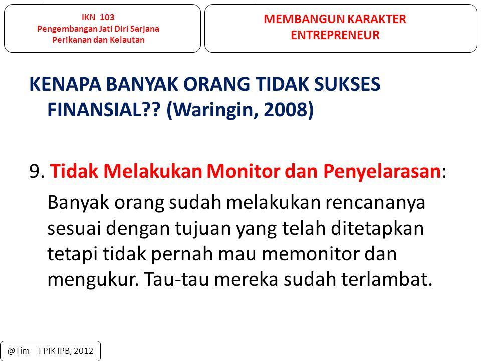 KENAPA BANYAK ORANG TIDAK SUKSES FINANSIAL?? (Waringin, 2008) 9. Tidak Melakukan Monitor dan Penyelarasan: Banyak orang sudah melakukan rencananya ses