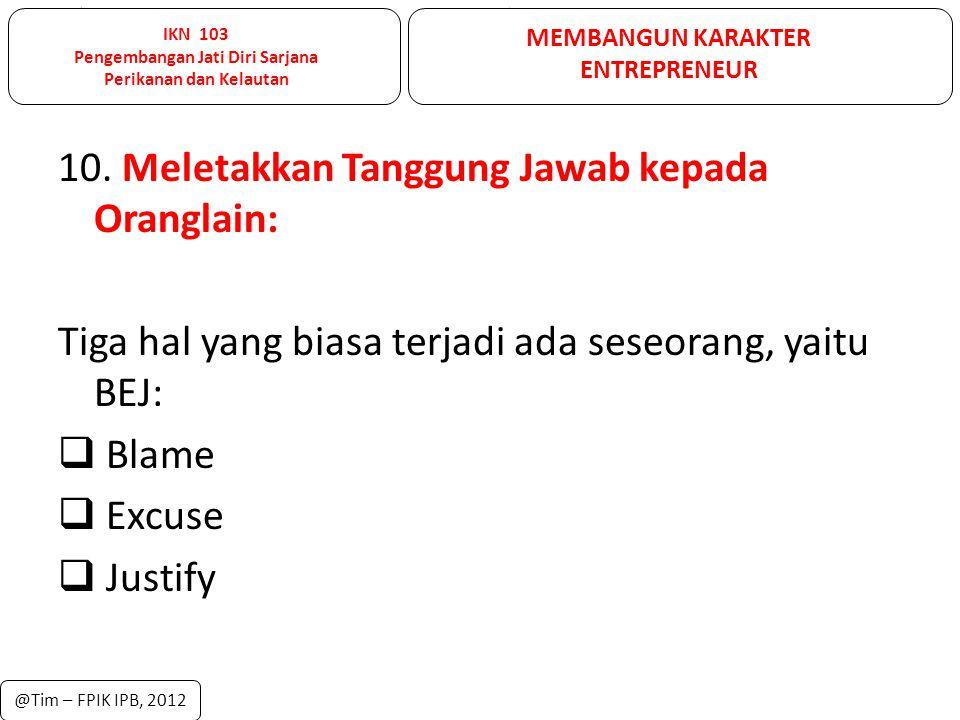 10. Meletakkan Tanggung Jawab kepada Oranglain: Tiga hal yang biasa terjadi ada seseorang, yaitu BEJ:  Blame  Excuse  Justify IKN 103 Pengembangan