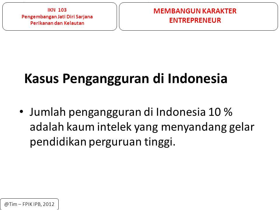 Kasus Pengangguran di Indonesia Jumlah pengangguran di Indonesia 10 % adalah kaum intelek yang menyandang gelar pendidikan perguruan tinggi. @Tim – FP