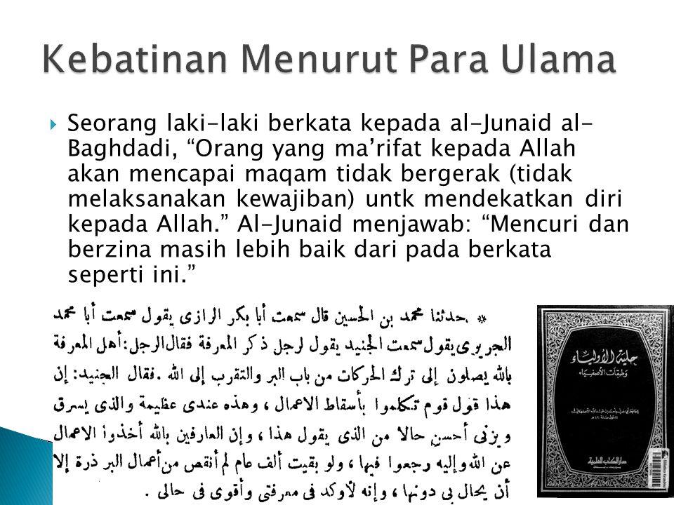 """ Seorang laki-laki berkata kepada al-Junaid al- Baghdadi, """"Orang yang ma'rifat kepada Allah akan mencapai maqam tidak bergerak (tidak melaksanakan ke"""