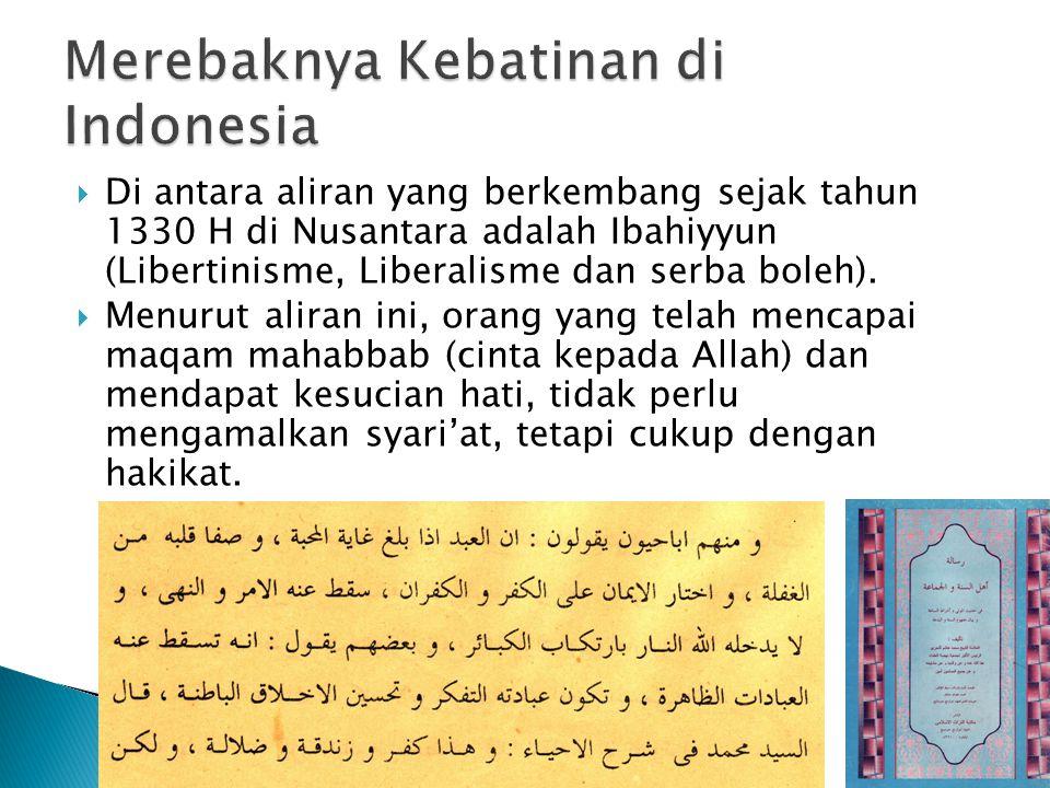  Di antara aliran yang berkembang sejak tahun 1330 H di Nusantara adalah Ibahiyyun (Libertinisme, Liberalisme dan serba boleh).  Menurut aliran ini,