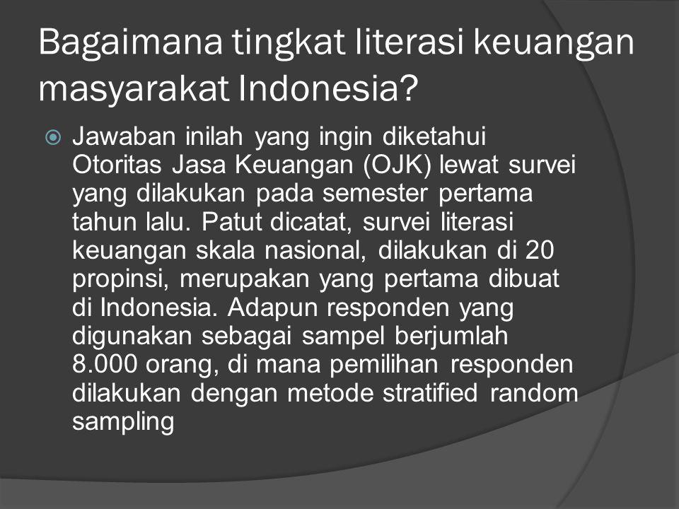 Bagaimana tingkat literasi keuangan masyarakat Indonesia?  Jawaban inilah yang ingin diketahui Otoritas Jasa Keuangan (OJK) lewat survei yang dilakuk