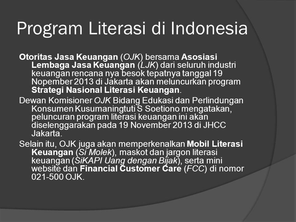 Program Literasi di Indonesia Otoritas Jasa Keuangan (OJK) bersama Asosiasi Lembaga Jasa Keuangan (LJK) dari seluruh industri keuangan rencana nya besok tepatnya tanggal 19 Nopember 2013 di Jakarta akan meluncurkan program Strategi Nasional Literasi Keuangan.
