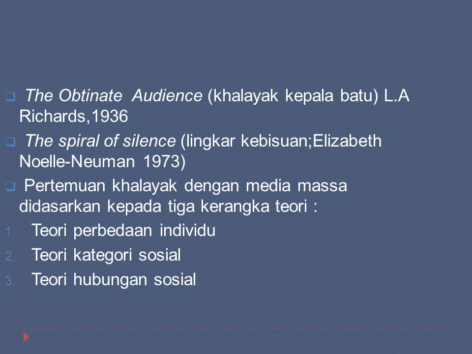  The Obtinate Audience (khalayak kepala batu) L.A Richards,1936  The spiral of silence (lingkar kebisuan;Elizabeth Noelle-Neuman 1973)  Pertemuan k