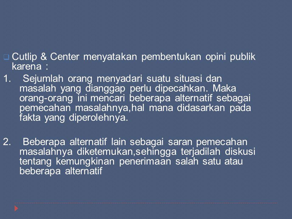  Cutlip & Center menyatakan pembentukan opini publik karena : 1. Sejumlah orang menyadari suatu situasi dan masalah yang dianggap perlu dipecahkan. M