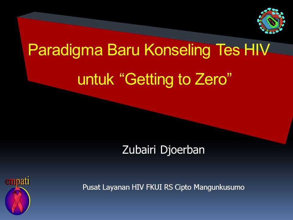 "Paradigma Baru Konseling Tes HIV untuk ""Getting to Zero"" Zubairi Djoerban Pusat Layanan HIV FKUI RS Cipto Mangunkusumo"