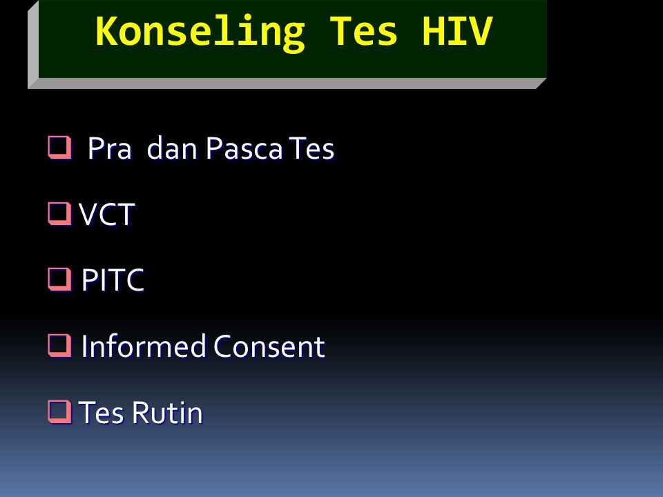 Konseling Tes HIV  Pra dan Pasca Tes  VCT  PITC  Informed Consent  Tes Rutin