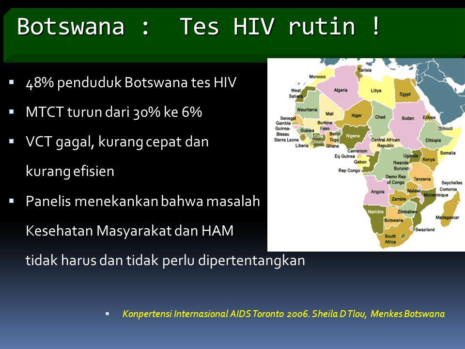 Botswana : Tes HIV rutin !  48% penduduk Botswana tes HIV  MTCT turun dari 30% ke 6%  VCT gagal, kurang cepat dan kurang efisien  Panelis menekank